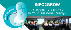 Info2Grow - 1 Month Till GDPR - Is Your Business Ready